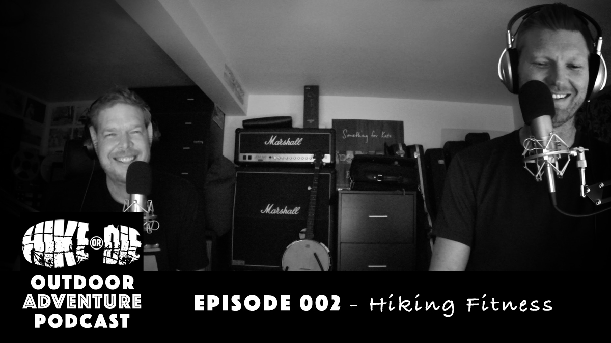 HIKE OR DIE Outdoor Adventure Podcast Episode 002