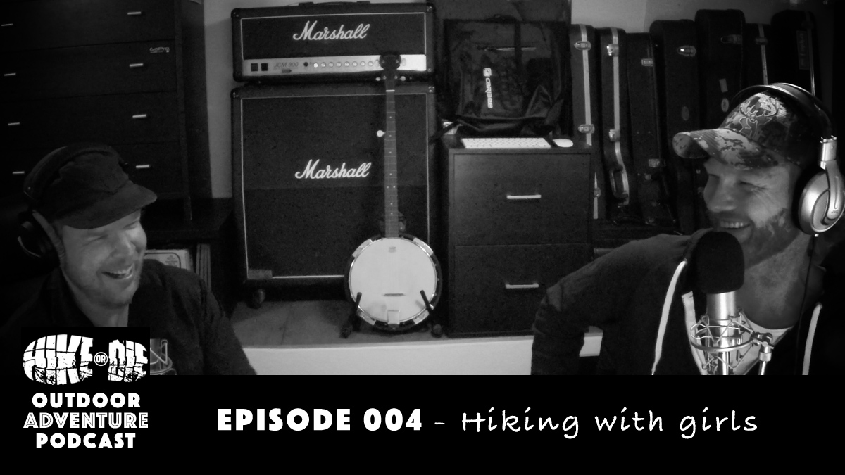 HIKE OR DIE Outdoor Adventure Podcast Episode 004